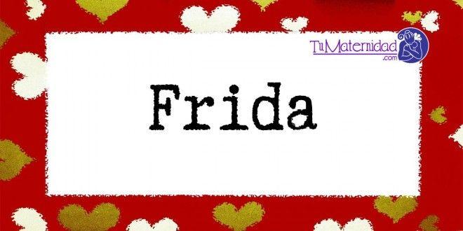 Conoce el significado del nombre Frida #NombresDeBebes #NombresParaBebes #nombresdebebe - http://www.tumaternidad.com/nombres-de-nina/frida/