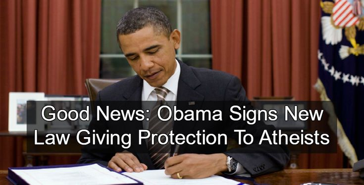 """Obama Signs New Law Giving Protection To Atheists 
