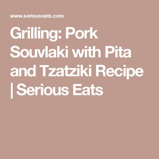 Grilling: Pork Souvlaki with Pita and Tzatziki Recipe | Serious Eats