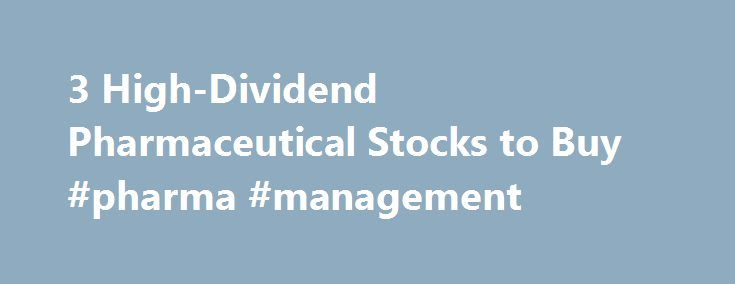 3 High-Dividend Pharmaceutical Stocks to Buy #pharma #management http://pharma.remmont.com/3-high-dividend-pharmaceutical-stocks-to-buy-pharma-management/  #pharma stocks # 3 High-Dividend Pharmaceutical Stocks to Buy NEW YORK (TheStreet ) — With Eli Lilly Co. (LLY ) experimenting with a new drug for Alzheimer's disease, we decided to check Quant Ratings for pharmaceutical stocks to buy. The companies we chose also pay high dividends. Eli Lilly taking a risk on this new drug is nothing new…