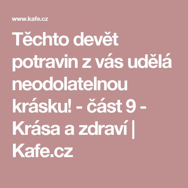 Těchto devět potravin z vás udělá neodolatelnou krásku! - část 9 - Krása a zdraví | Kafe.cz