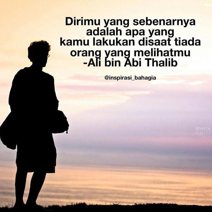 Dirimu yang sebenarnya adalah apa yang kamu lakukan disaat tiada orang yang melihatmu -Ali bin Abi Thalib