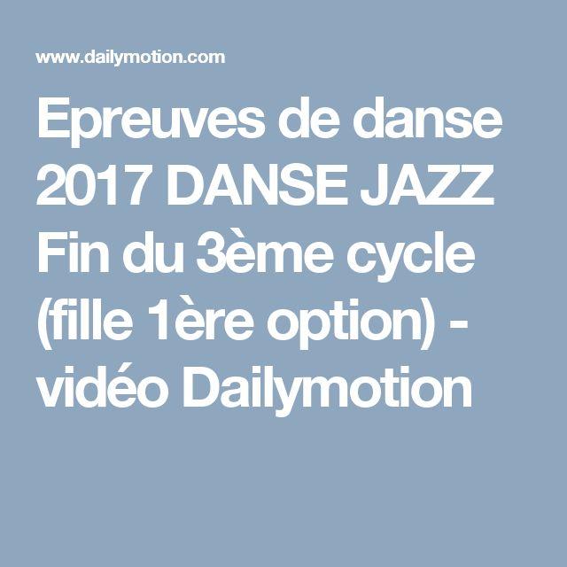 Epreuves de danse 2017 DANSE JAZZ Fin du 3ème cycle (fille 1ère option) - vidéo Dailymotion