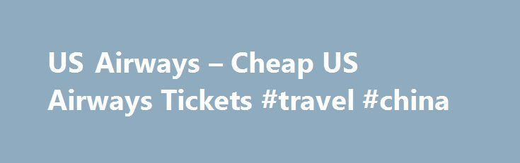 US Airways – Cheap US Airways Tickets #travel #china http://travels.remmont.com/us-airways-cheap-us-airways-tickets-travel-china/  #best price airline tickets # US Airways By John About US Airways US Airways is a large airline based in the United States. It flies both domestically and internationally to 193 locations in 24 countries. In 2013 it was recorded... Read moreThe post US Airways – Cheap US Airways Tickets #travel #china appeared first on Travels.