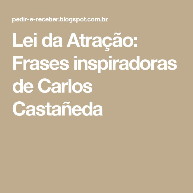 Lei da Atração: Frases inspiradoras de Carlos Castañeda
