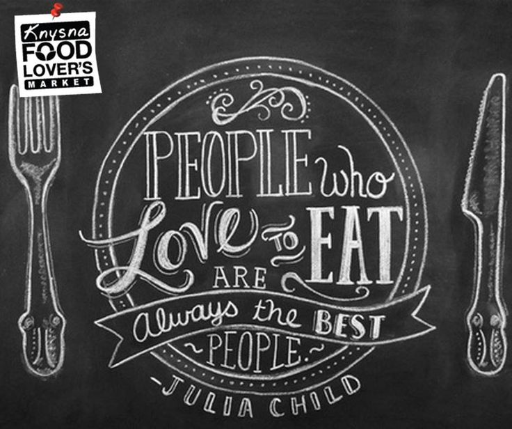 People who love to eat are always the best people. - Julia Child #FLMKnysna #Sunday #Motivation