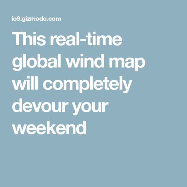 This real-time global wind map will completely devour your weekend