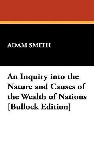 An Inquiry into the Nature and Causes of the Wealth of Nations [Bullock Edition], by Adam Smith (Paperback)