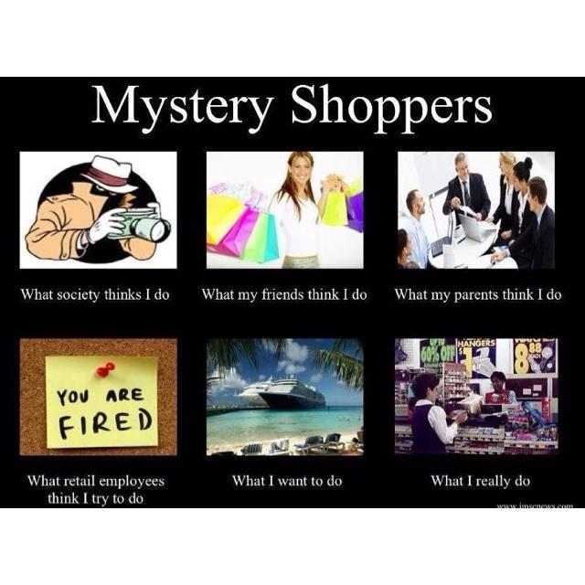 Funny mystery shoppers post. Yep, it's a real job ...  |Mystery Shopper Memes