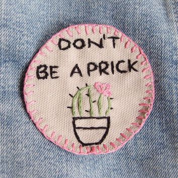 Don't Be A Prick Cactus Hand Embroidered Sew On Patch by RAD Boutique
