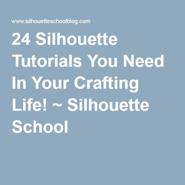 24 Silhouette Tutorials You Need In Your Crafting Life! ~ Silhouette School