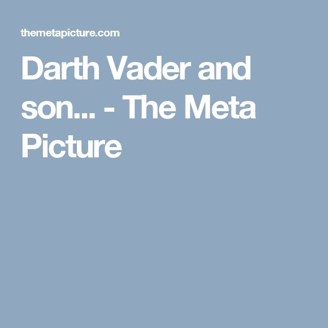 Darth Vader and son... - The Meta Picture
