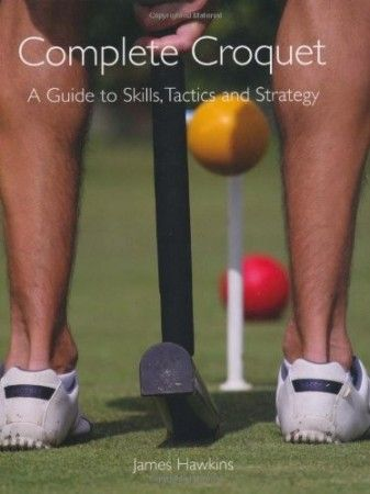 Complete Croquet: A Guide to Skills, Tactics and Strategy