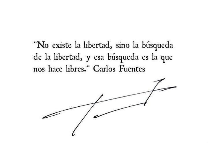 Frase y firma de Carlos Fuentes #CarlosFuentes #libertad