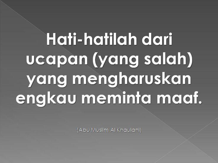 Hati-hati. Ucapan salah = harus minta maaf (Abu Muslim Al Khaulani)