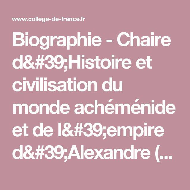 Biographie - Chaire d'Histoire et civilisation du monde achéménide et de l'empire d'Alexandre (1999-2012) - Collège de France