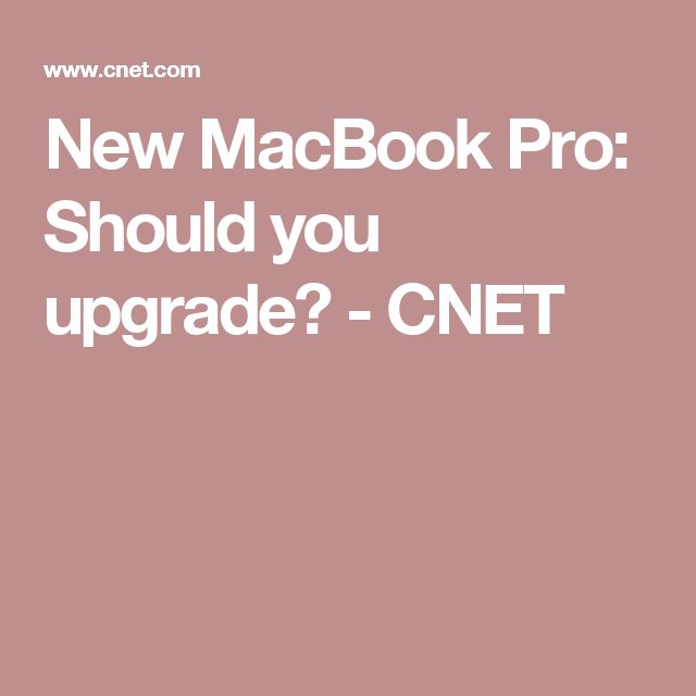 New MacBook Pro: Should you upgrade? - CNET