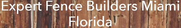Fence Builders Miami is the Miami Fence Company to Choose