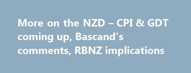 More on the NZD – CPI & GDT coming up, Bascand's comments, RBNZ implications http://betiforexcom.livejournal.com/26358608.html  CBA on the NZD for today and tonight: - NZD/USD will be influenced by tonight's Global Dairy Trade auction and today's Q2 New Zealand inflation outcome. - We expect New Zealand headline CPI inflation of just 0.1% q/q ... weaker than the RBNZ's 0....The post More on the NZD – CPI & GDT coming up, Bascand's comments, RBNZ implications appeared first on Forex news…