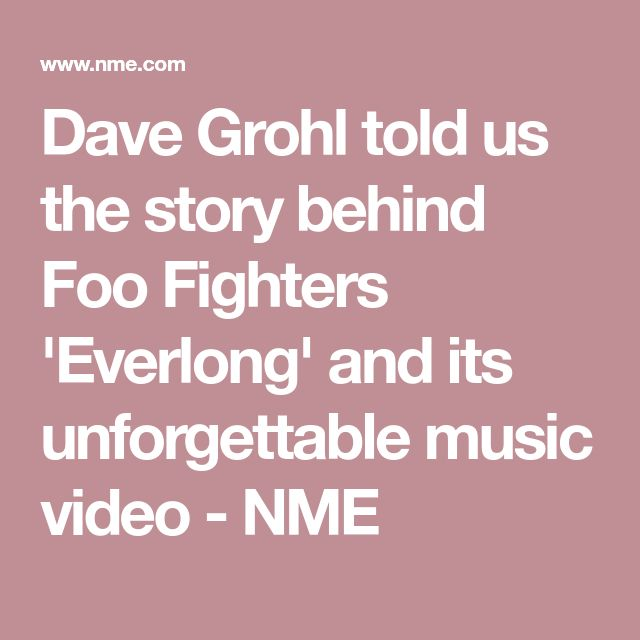 Dave Grohl told us the story behind Foo Fighters 'Everlong' and its unforgettable music video - NME