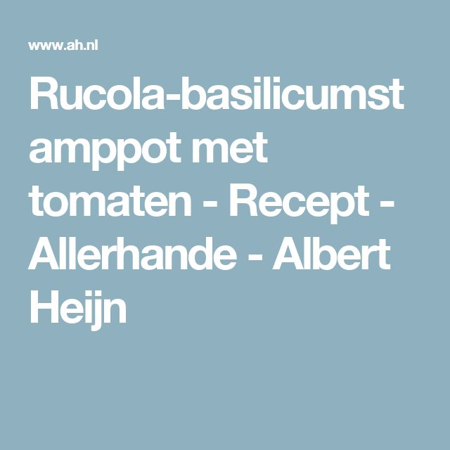 Rucola-basilicumstamppot met tomaten - Recept - Allerhande - Albert Heijn