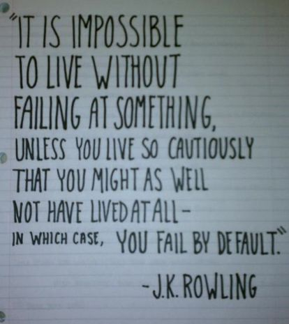 It is impossible to live without failing at something.: Remember, Default, Jk Rowling, Quote, Wisdom, Truths, Jkr, Impossible, Wise Words