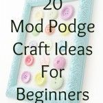 20 easy Mod Podge crafts for beginners.