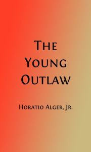 The Young Outlaw or, Adrift in the Streets (Illustrated)