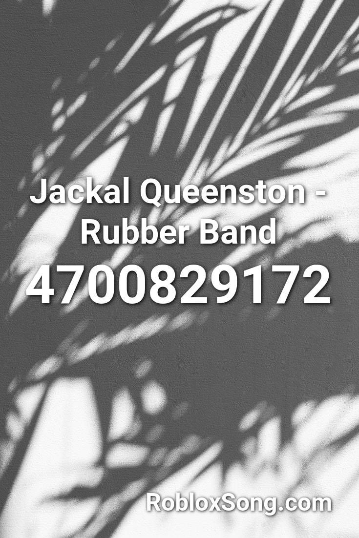 Jackal Queenston Rubber Band Roblox Id Roblox Music Codes In 2020 Roblox Remix