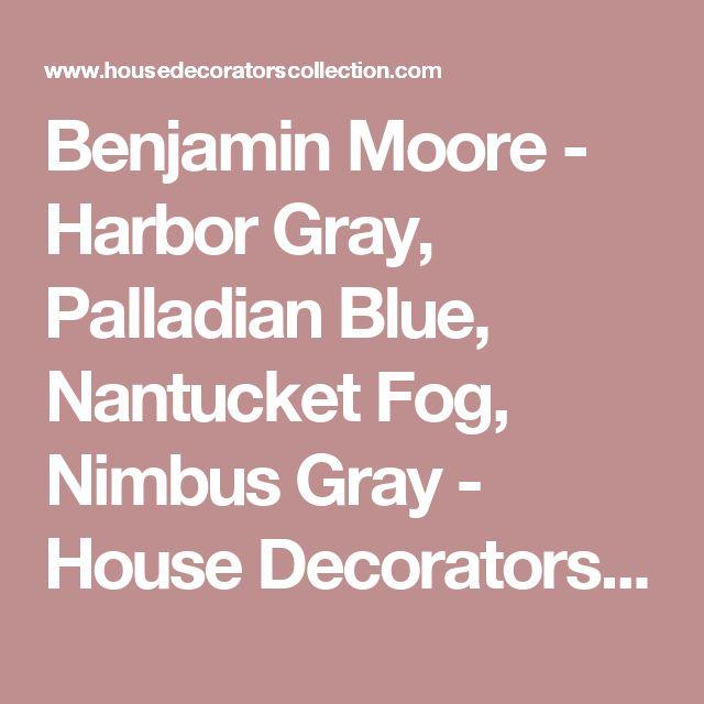 Benjamin Moore - Harbor Gray, Palladian Blue, Nantucket Fog, Nimbus Gray - House Decorators Collection