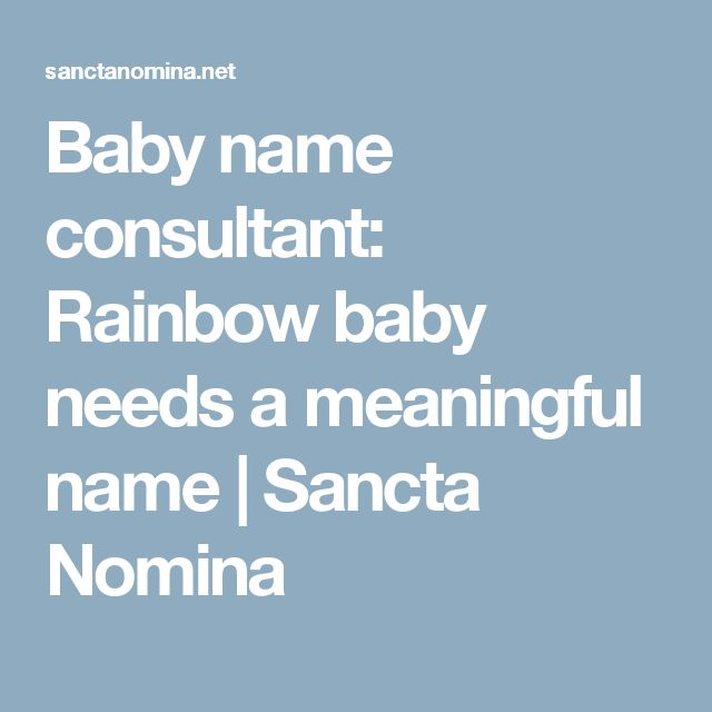 Baby name consultant: Rainbow baby needs a meaningful name | Sancta Nomina
