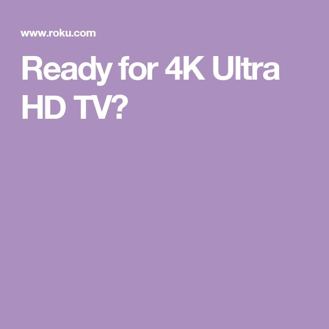 Ready for 4K Ultra HD TV?
