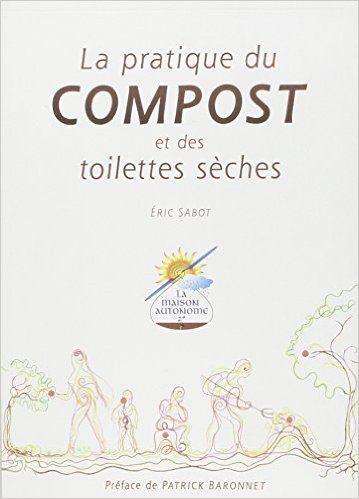 - La pratique du compost et des toilettes sèches - Eric Sabot, Patrick Baronnet - Livres