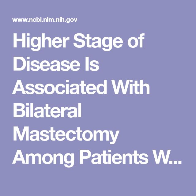 Higher Stage of Disease Is Associated With Bilateral Mastectomy Among Patients With Breast Cancer: A Population-Based Survey.  - PubMed - NCBI