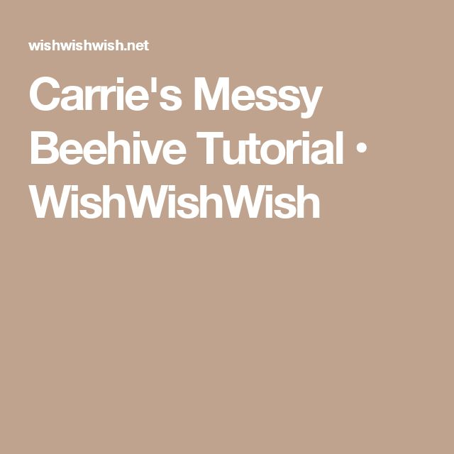 Carrie's Messy Beehive Tutorial • WishWishWish