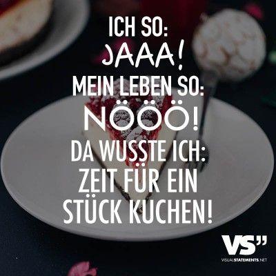 Ich so: Jaaa! Mein Leben so: Nööö! Da wusste ich: Zeit für ein Stück Kuchen!