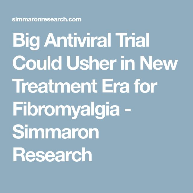 Big Antiviral Trial Could Usher in New Treatment Era for Fibromyalgia - Simmaron Research
