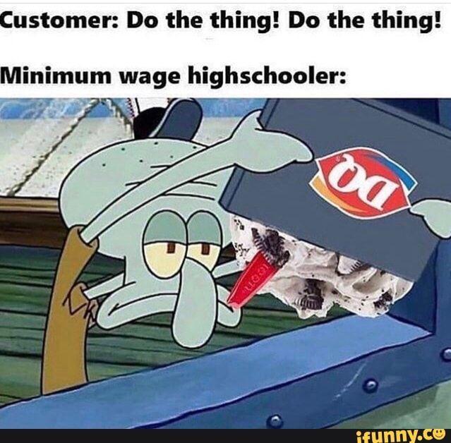Ustomer Do The Thing Do The Thing Minimum Wage Highs Chooler Ifunny Funny Spongebob Memes Funny Relatable Memes Spongebob Memes