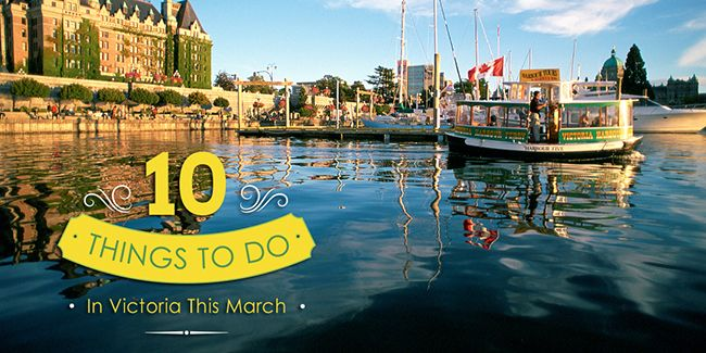 10 Things to Do in Victoria, B.C. this March | Tourism Victoria Blog