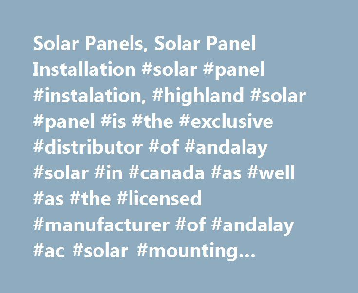 Solar Panels, Solar Panel Installation #solar #panel #instalation, #highland #solar #panel #is #the #exclusive #distributor #of #andalay #solar #in #canada #as #well #as #the #licensed #manufacturer #of #andalay #ac #solar #mounting #systems. http://hong-kong.remmont.com/solar-panels-solar-panel-installation-solar-panel-instalation-highland-solar-panel-is-the-exclusive-distributor-of-andalay-solar-in-canada-as-well-as-the-licensed-manufacturer/  # Welcome to Canada's source for exceptional…