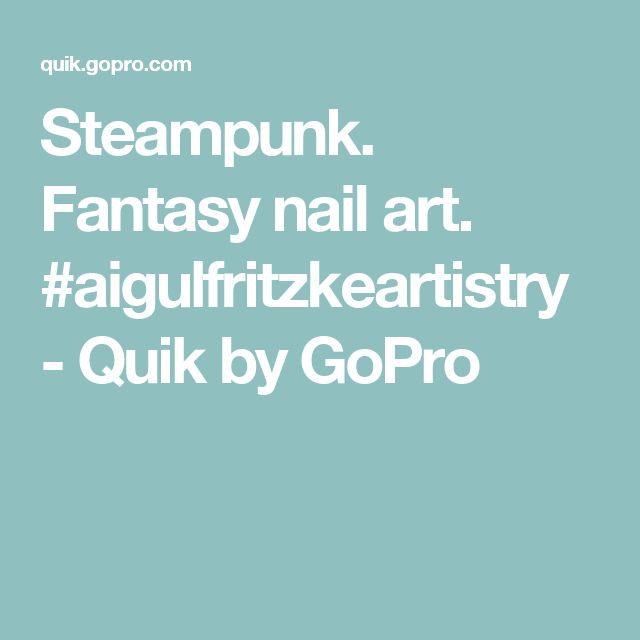 Steampunk. Fantasy nail art. #aigulfritzkeartistry - Quik by GoPro