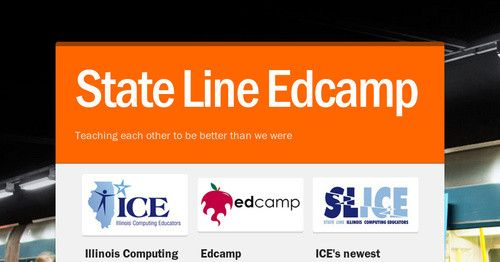 State Line Illinois Computing Educators (SLICE) Edcamp What is an Edcamp?An Edcamp is a free, inspirational, participant-driven and...
