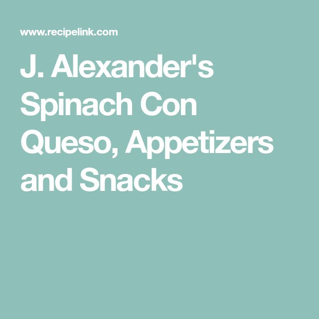 J. Alexander's Spinach Con Queso, Appetizers and Snacks