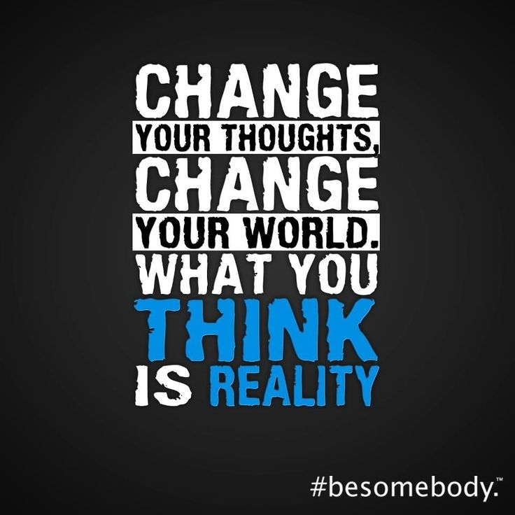 Nice Quotes On Reality: Change Your Thoughts, Change Your World. What YOU Think Is