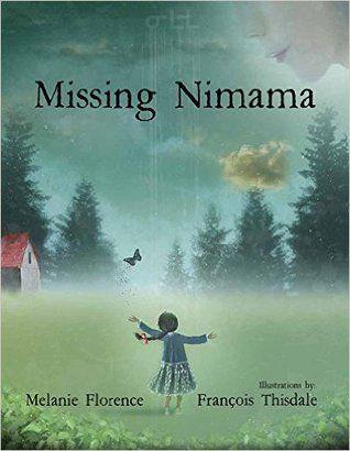 Missing Nimâmâ by Melanie Florence, Illustrated by François Thisdale 2017 WINNER