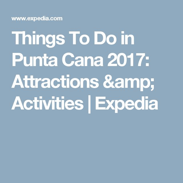 Things To Do in Punta Cana 2017: Attractions & Activities | Expedia