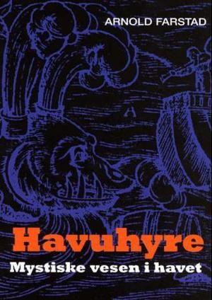 """""""Havuhyre - mystiske vesen i havet"""" av Arnold Farstad"""