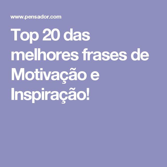 Top 20 das melhores frases de Motivação e Inspiração!