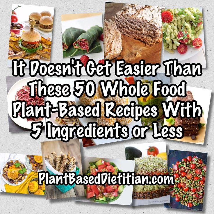 It Doesn't Get Easier Than These 50 Whole Food Plant-Based Recipes with 5 Ingredients or Less - Plant Based Dietitian