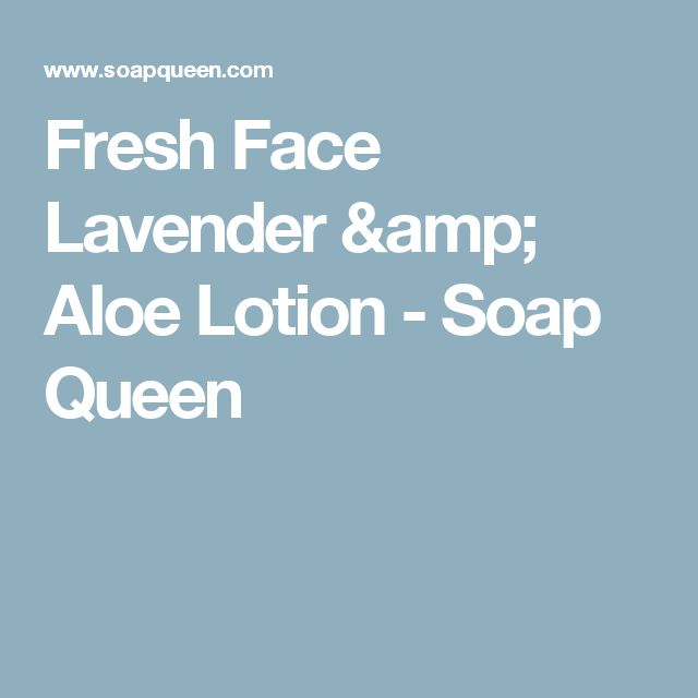 Fresh Face Lavender & Aloe Lotion - Soap Queen